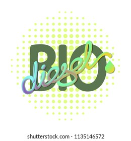Biodiesel green energy concept. Vector illustration with handwritten word Biodiesel  isolated on white background. Biofuel emblem.