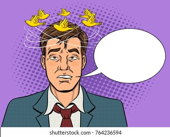 Birds fly over the head of a drunk man pop art retro vector illustration. Bad feeling metaphor. Comic book style imitation.