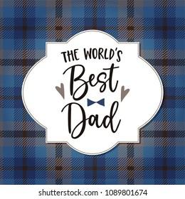 Birthday or Fathers day greeting card, invitation. Handwritten Worlds best Dad text. Vector illustration background, dark blue checkered plaid pattern. Vector illustration, brush lettering.