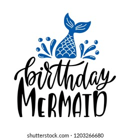 Birthday mermaid. Inspirational quote for baby girl. Modern calligraphy phrase with hand drawn mermaid's tail. Simple vector lettering for print and poster. Childish design.