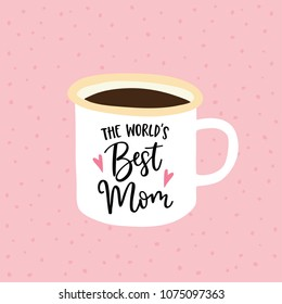 Birthday or Mothers day greeting card, invitation. Handwritten Worlds best mom text. Hand drawn mug. Cup of tea or coffee. Vector illustration, brush lettering.