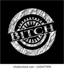 Bitch chalkboard emblem written on a blackboard