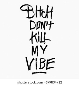 Bitch don't kill my vibe quote. Ink hand lettering. Modern brush calligraphy. Handwritten phrase. Inspiration graphic design typography element. Cool simple vector sign.