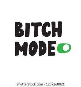 Bitch Mode. Funny hand drawn quote made in vector. Illustrashion of switched on button.