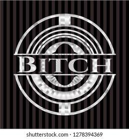 Bitch silvery shiny badge