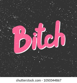 Bitch. Vector hand drawn calligraphic stroke text message, social media banner Good for poster, fabric print, web page background, birthday card, t shirt interior surface texture, blogging, vlogging