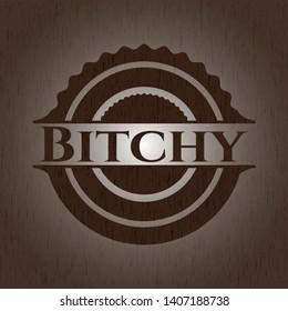 Bitchy realistic wooden emblem. Vector Illustration.
