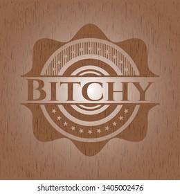 Bitchy wood emblem. Vintage. Vector Illustration.