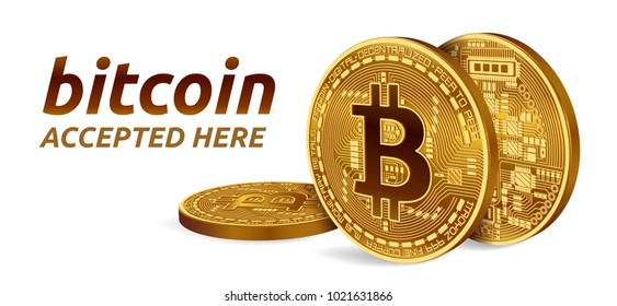 Bitcoin accepted sign emblem. 3D isometric Physical bit coin with text Accepted Here. Crypto currency. Golden coins with bitcoin symbol isolated on white background. Vector illustration
