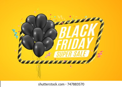 Black balloons in a yellow frame with black lines. Sign of caution. 3D Banner for sale Black Friday on a yellow background. White text. Colorful confetti and ribbons. Vector illustration