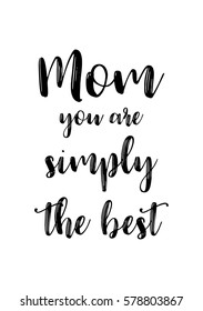 Black Calligraphy Inscription. Mother's Day quote and women's day. Handwritten ink on white background. Mom you are simply the best.