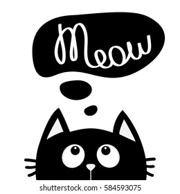 Black cat looking up to meow lettering text. Think talk speech bubble. Cute cartoon character. Kawaii animal. Love Greeting card. Flat design style. White background. Isolated. Vector illustration