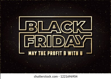 Black Friday Glossy Gold Future Space Style Shopping Creative Concept Logo and May Profit Be with You Lettering - Golden on Black Night Sky Illusion Background - Vector Gradient Graphic Design