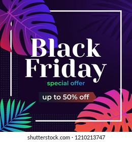 Black friday sale inscription design template. Advertising template for website, social media. Limited time only up to 50%. Banner with tropical plants. Fashion color template for advertising.