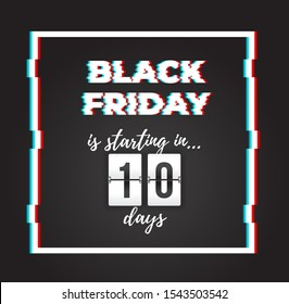 Black Friday is starting in 10 days! Sale banner with glitch effect and countdown timer. Ready to use in social media, web, mailing, banner etc.