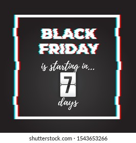 Black Friday is starting in 7 days! Sale banner with glitch effect and countdown timer. Ready to use in social media, web, mailing, banner etc.