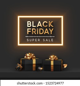Black Friday Super Sale. Shelf and podium with realistic black gifts boxes with gold bows. Dark background golden text lettering in bright glowing neon frame. vector illustration
