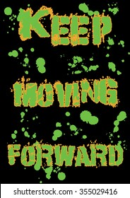 """Black and green T-shirt design with a grunge """"Keep moving  forward"""" quote and green splashes  on black background for print in A4 dimensions - Eps10 Vector graphic and illustration"""
