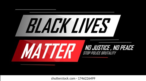 Black lives matter banner for protest, rally or awareness campaign against racial discrimination of dark skin color. Support for equal rights of black people. No justice No peace. Police Brutality