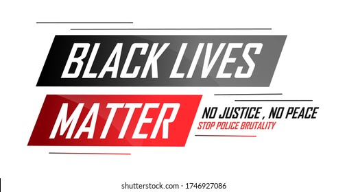 Black lives matter banner for protest, rally or awareness campaign against racial discrimination of dark skin color. Support for equal rights of black people. No justice No peace. Police Brutality.