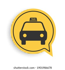 Black Taxi car icon isolated on white background. Yellow speech bubble symbol. Vector.