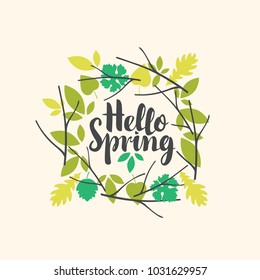 Black vector handwritten inscription Hello spring framed with a wreath of various green leaves and twigs. Can be used for flyers, banners or posters