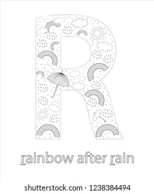Black and white alphabet letter R. Phonics flashcard. Cute letter R for teaching reading with cartoon style rainbow, weather elements, rain drops, sun. Coloring page for children