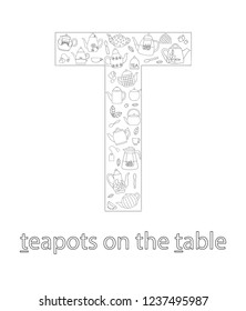 Black and white alphabet letter T. Phonics flashcard. Cute letter T for teaching reading with cartoon style teapots on the table. Coloring page for children