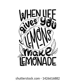 Black and white hand drawn inscription When Life Gives You Lemons Make Lemonade. Positive lettering saying with sketched citrus fruits and leaves. Summer vibes text for apparel, poster, print, t shirt