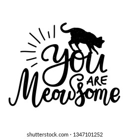 Black and white illustration with cat silhouette and calligraphy slang quote - You are Meowsome. Funny and cute typography poster with pet, greeting card design