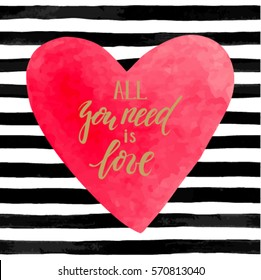 black and white striped background with watercolor heart. Hand drawn lettering -all you need is love. design for holiday greeting card and invitation of the wedding, Happy Valentine's day