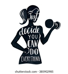 Black and white vector illustration with female figure and lettering. Hand written phrase Just decide you can do everything. Typography design with isolated silhouette of slim woman with biceps curls