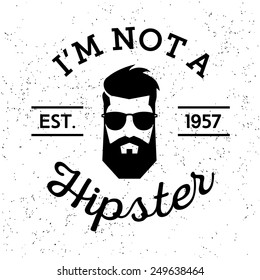 black and white vintage label badge or logo I'm Not A Hipster with head beard glasses ( T-Shirt Print )