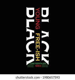 Black young free-ish Juneteenth day 1865 t shirt  for Juneteenth day t shirt design lover.