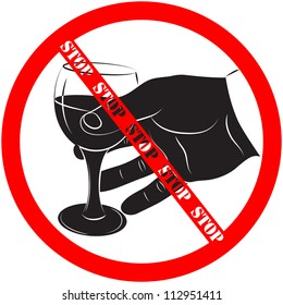 A black-and-white silhouette  of the man's hand holds a wine-glass with alcoholic drink and prohibition sign. The concept - alcoholism, danger. Vector. eps 8