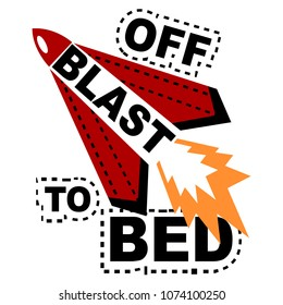 Blast off to bed slogan and hand drawing space illustration vector.