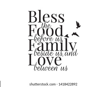 Bless the food before us, family beside us and love between us, Wording Design, Blessing, Lettering, Wall Decals Vector, Flying birds Silhouette, Art Decor, Poster design
