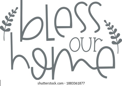 bless our home logo sign inspirational quotes and motivational typography art lettering composition design