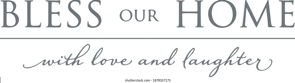 bless our home with love and laughter logo sign inspirational quotes and motivational typography art lettering composition design