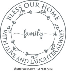 bless our home with love and laughter always family background logo sign inspirational quotes and motivational typography art lettering composition design
