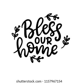 Bless our home phrase, isolated on white. Thanksgiving Day lettering for greeting cards, invitations, posters, tags, party flyers, dinner menu. Hand drawn vector typographic design, modern calligraphy