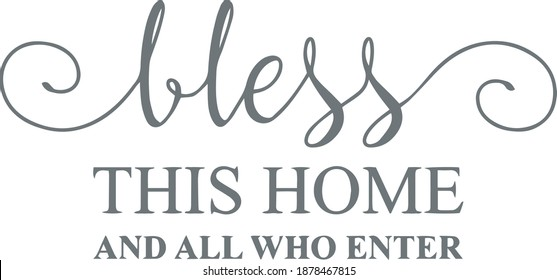 bless this home and all who enter logo sign inspirational quotes and motivational typography art lettering composition design