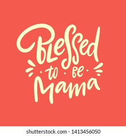 Blessed to be mama. Hand drawn vector lettering. Motivation phrase. Isolated on orange background.