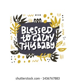 Blessed to carry this baby lettering with foliage. Pregnancy quote in square frame vector illustration. Maternity saying handwritten inscription. T shirt, baby shower poster, banner typography design