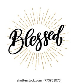 Blessed. Hand drawn motivation lettering quote. Design element for poster, banner, greeting card. Vector illustration