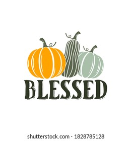 Blessed inspirational slogan inscription. Vector thanksgiving quote. Illustration for prints on t-shirts and bags, posters, cards. Pumpkin season, Fall vector design. Isolated on white background.