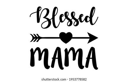 Blessed Mama - Mom life Vector And Clip Art