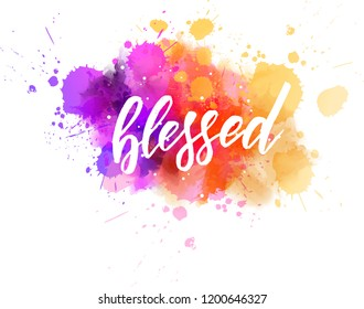 Blessed - motivational message. Handwritten modern calligraphy inspirational text on multicolored watercolor paint splash. Vector illustration.
