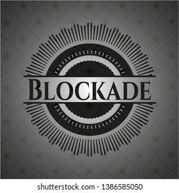 Blockade realistic dark emblem. Vector Illustration. Detailed.