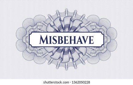 Blue money style emblem or rosette with text Misbehave inside